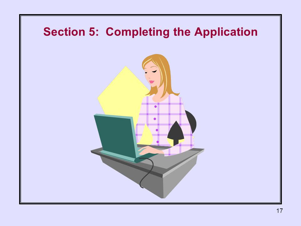 17 Section 5: Completing the Application
