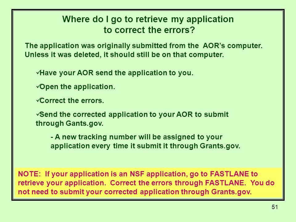 51 Where do I go to retrieve my application to correct the errors.