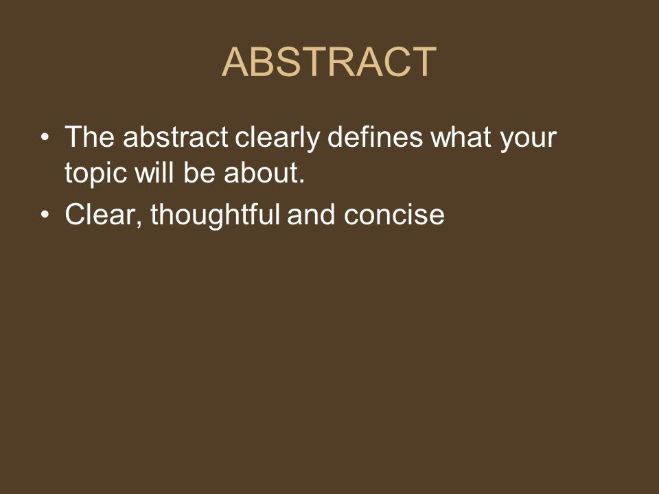 ABSTRACT The abstract clearly defines what your topic will be about. Clear, thoughtful and concise
