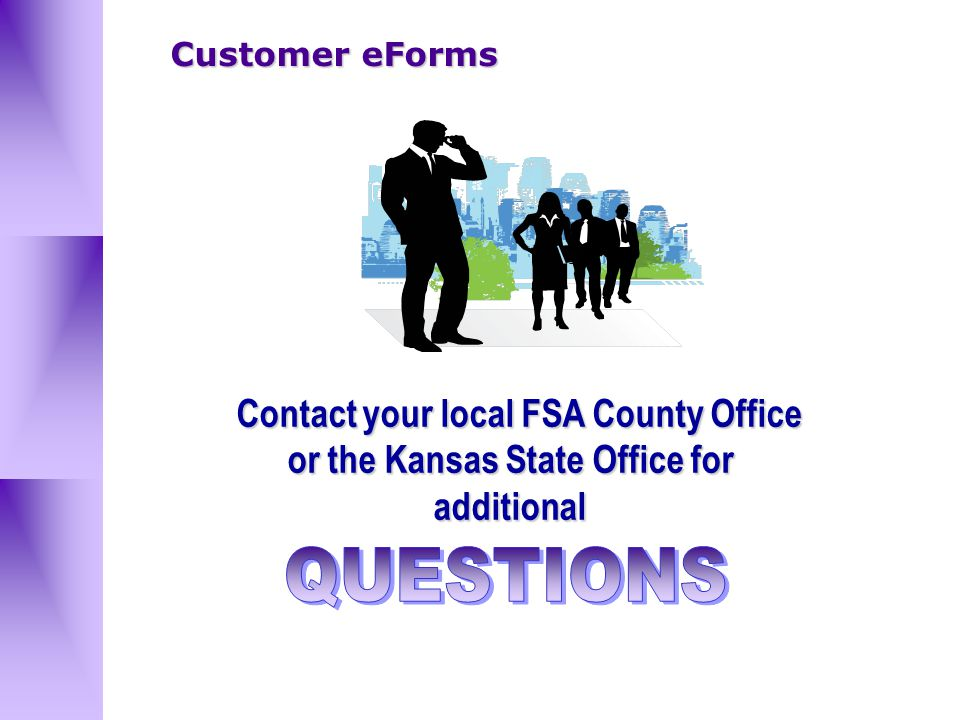 Contact your local FSA County Office or the Kansas State Office for additional Contact your local FSA County Office or the Kansas State Office for additional