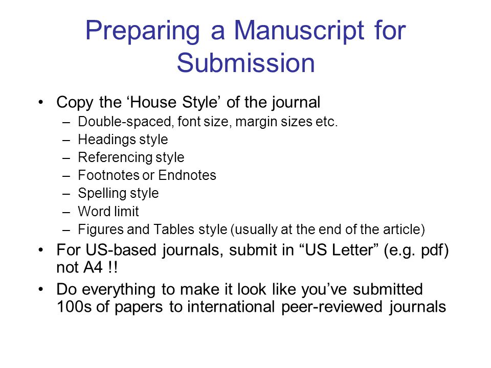 Preparing a Manuscript for Submission Copy the 'House Style' of the journal –Double-spaced, font size, margin sizes etc.