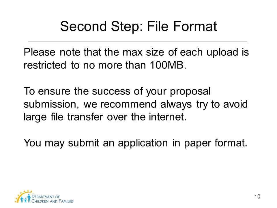 Second Step: File Format 10 Please note that the max size of each upload is restricted to no more than 100MB. To ensure the success of your proposal s