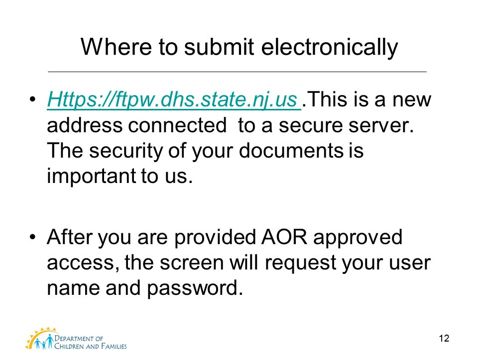 12 Where to submit electronically Https://ftpw.dhs.state.nj.us.This is a new address connected to a secure server. The security of your documents is i