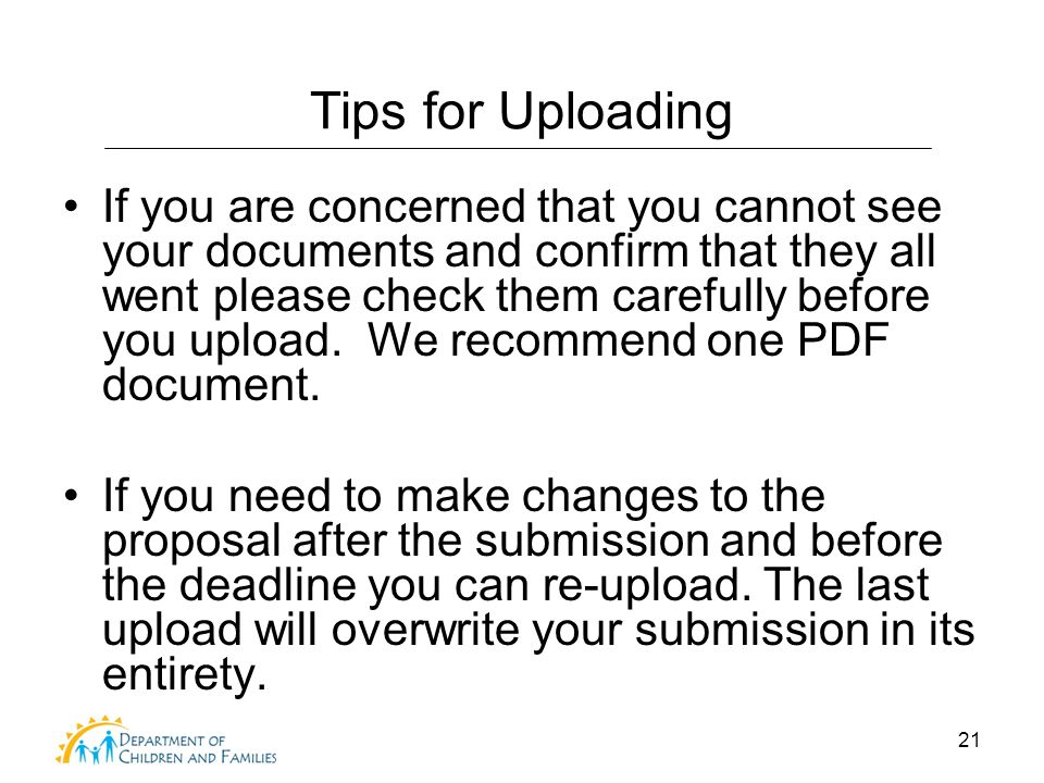 21 Tips for Uploading If you are concerned that you cannot see your documents and confirm that they all went please check them carefully before you up