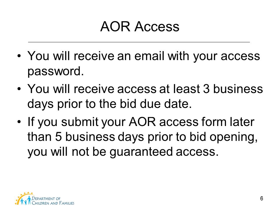 6 AOR Access You will receive an email with your access password. You will receive access at least 3 business days prior to the bid due date. If you s