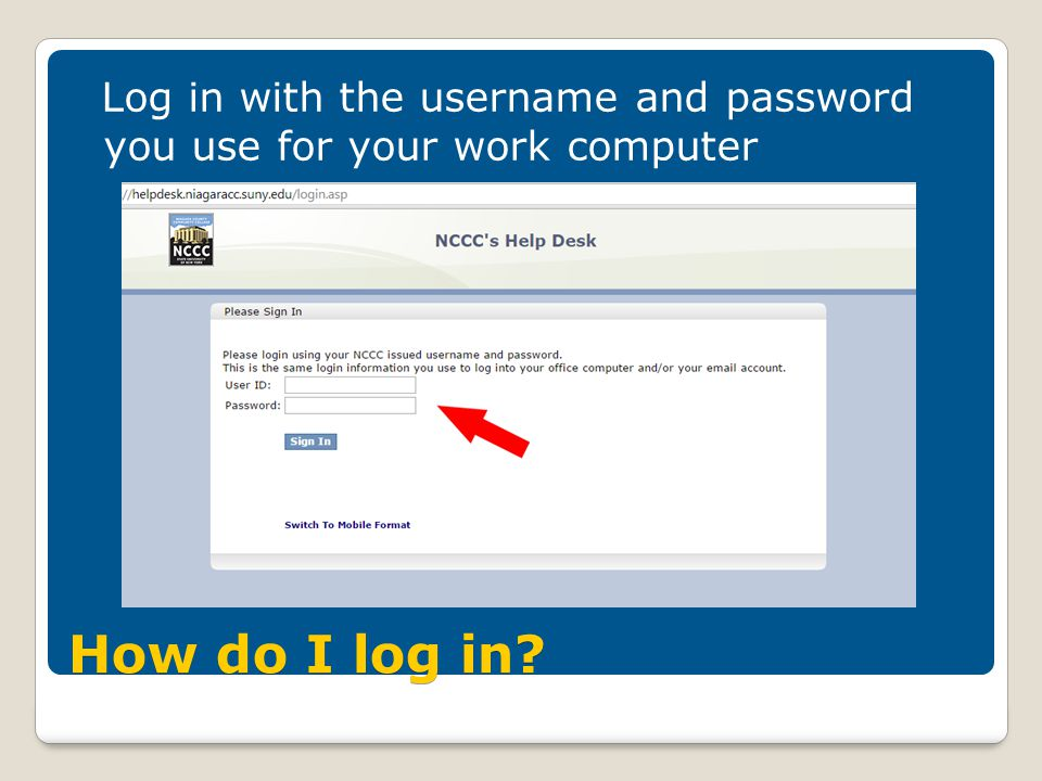 How do I log in Log in with the username and password you use for your work computer