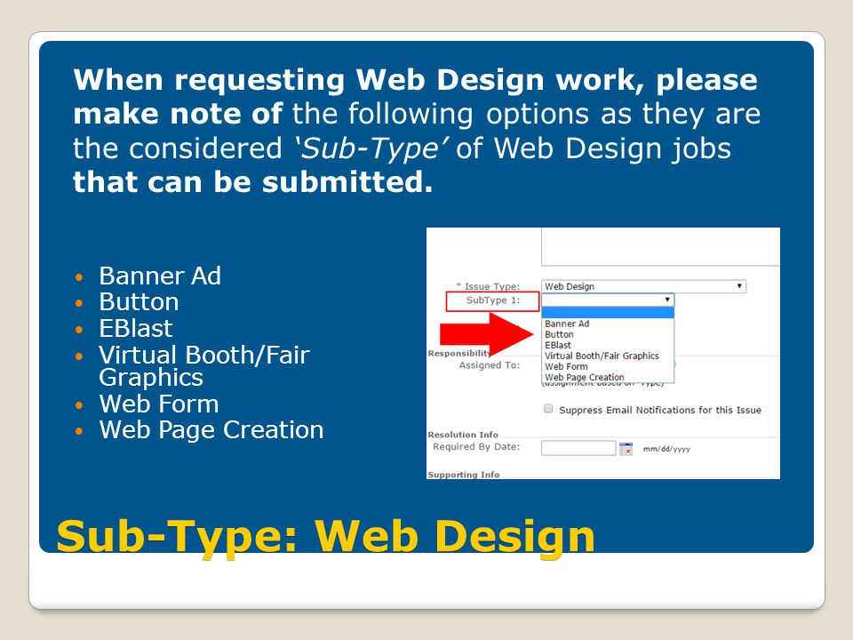 Sub-Type: Web Design Banner Ad Button EBlast Virtual Booth/Fair Graphics Web Form Web Page Creation When requesting Web Design work, please make note of the following options as they are the considered 'Sub-Type' of Web Design jobs that can be submitted.