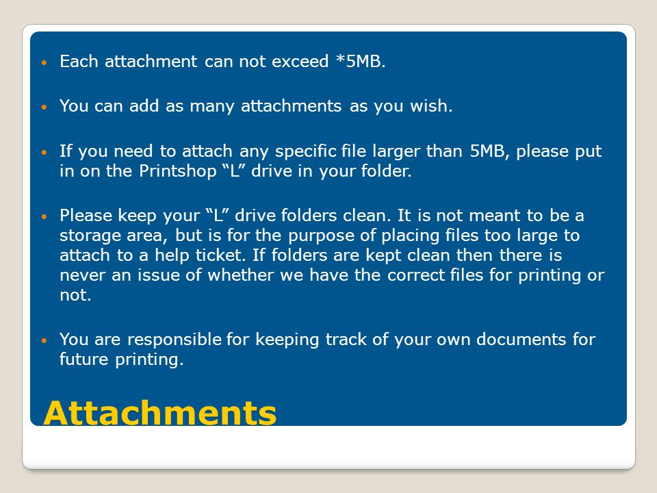 Attachments Each attachment can not exceed *5MB. You can add as many attachments as you wish.
