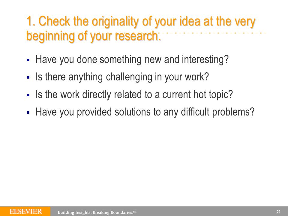 22 1. Check the originality of your idea at the very beginning of your research.