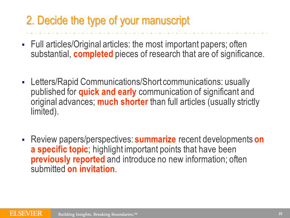 25 2. Decide the type of your manuscript  Full articles/Original articles: the most important papers; often substantial, completed pieces of research