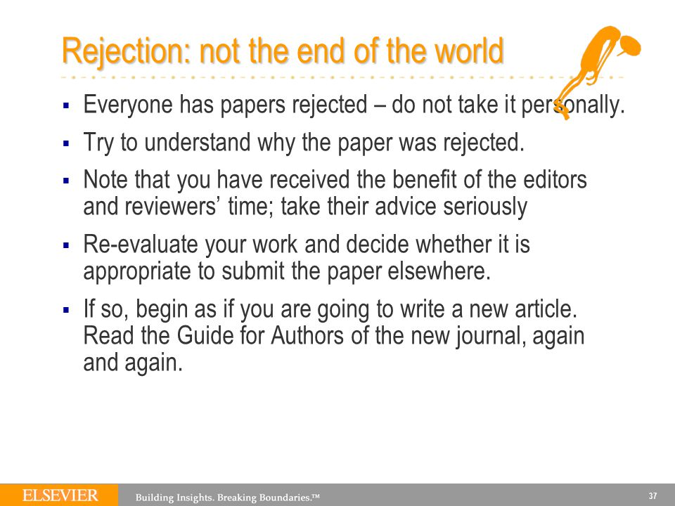 37 Rejection: not the end of the world  Everyone has papers rejected – do not take it personally.