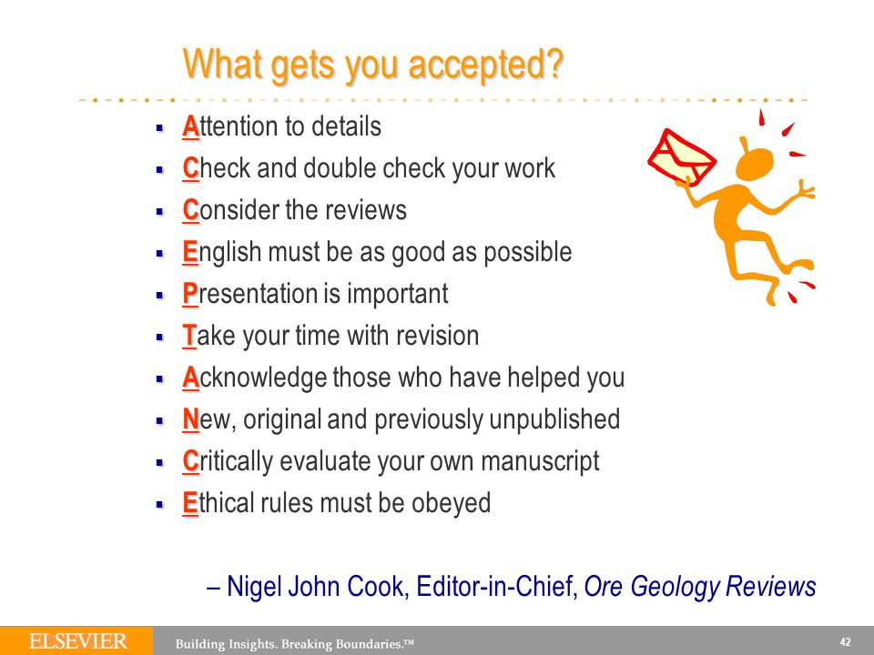 42 What gets you accepted?  A  A ttention to details  C  C heck and double check your work  C  C onsider the reviews  E  E nglish must be as g