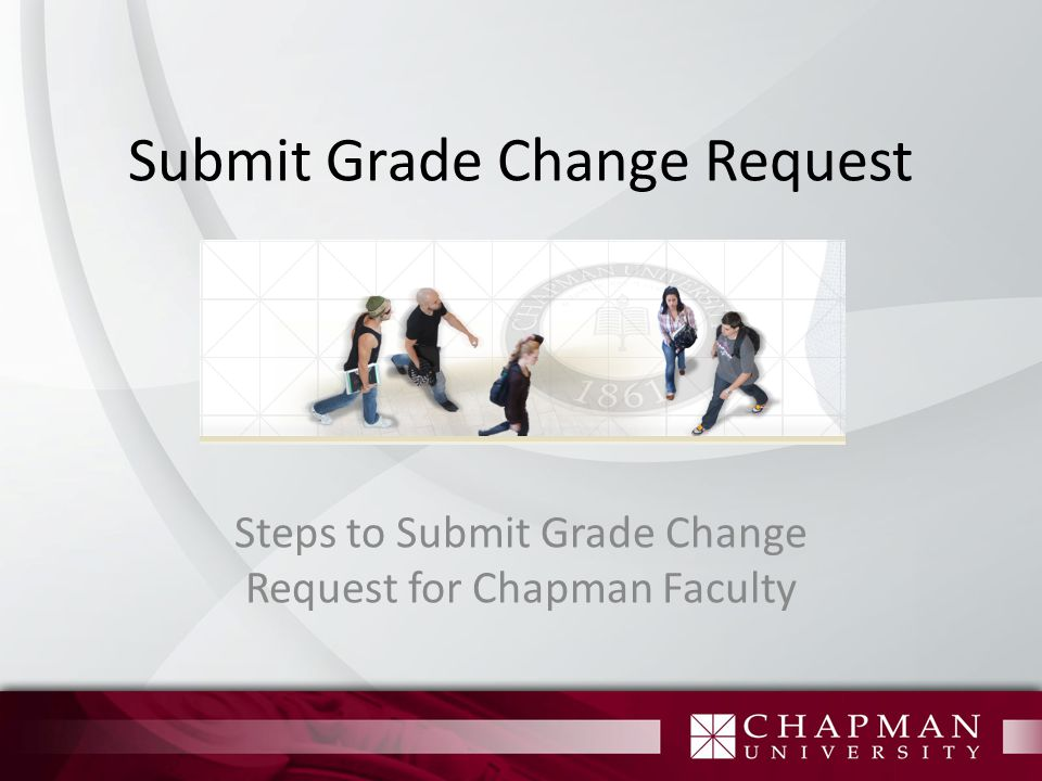 Submit Grade Change Request Steps to Submit Grade Change Request for Chapman Faculty