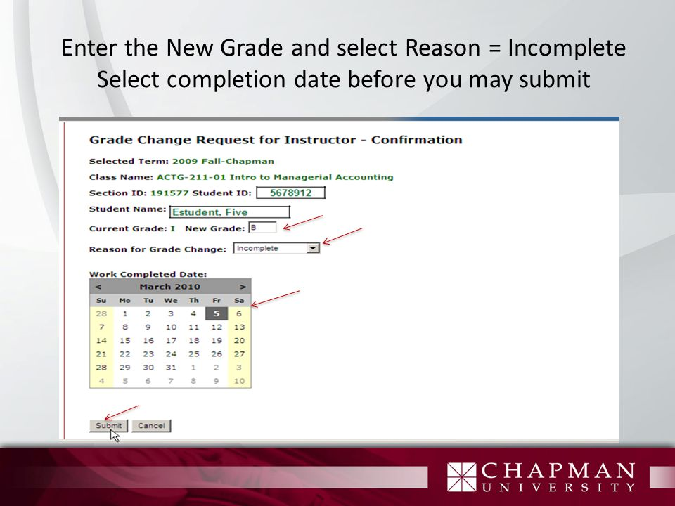 Enter the New Grade and select Reason = Incomplete Select completion date before you may submit
