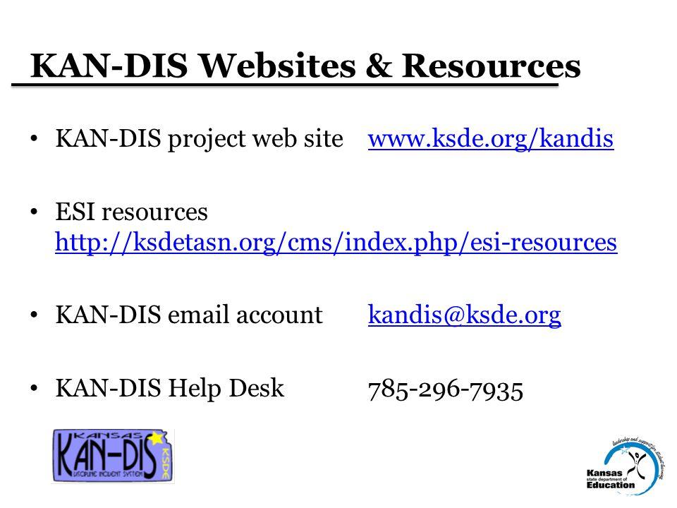 KAN-DIS Websites & Resources KAN-DIS project web sitewww.ksde.org/kandiswww.ksde.org/kandis ESI resources http://ksdetasn.org/cms/index.php/esi-resources http://ksdetasn.org/cms/index.php/esi-resources KAN-DIS email accountkandis@ksde.orgkandis@ksde.org KAN-DIS Help Desk785-296-7935