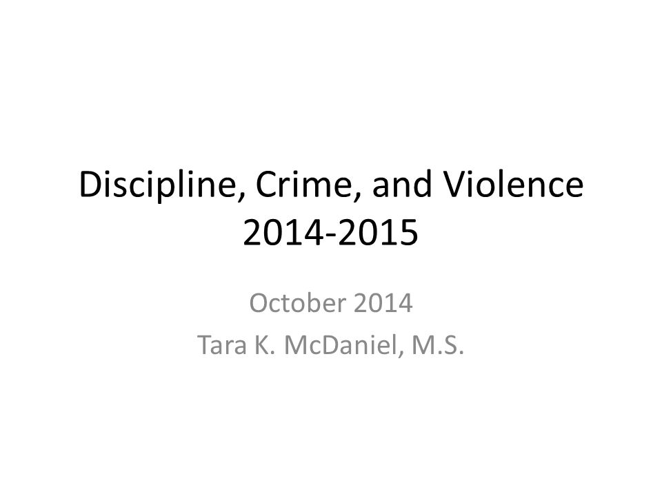 Discipline, Crime, and Violence 2014-2015 October 2014 Tara K. McDaniel, M.S.