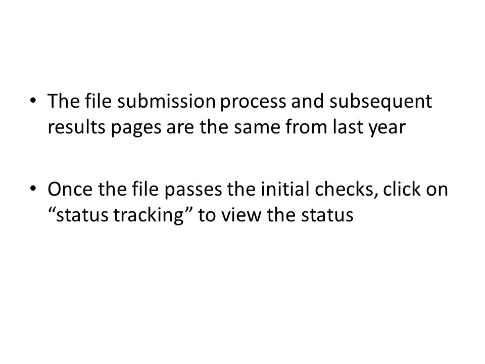 The file submission process and subsequent results pages are the same from last year Once the file passes the initial checks, click on status tracking to view the status