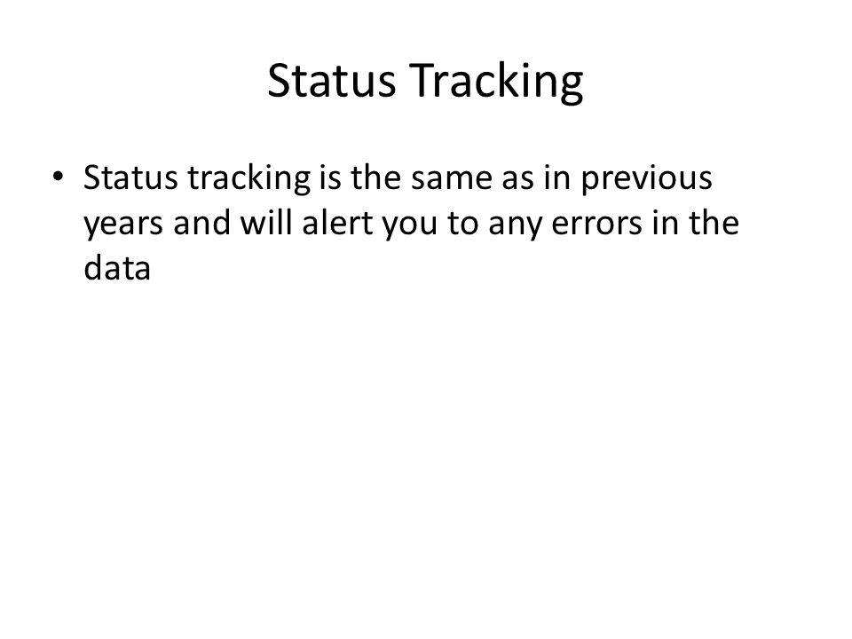 Status Tracking Status tracking is the same as in previous years and will alert you to any errors in the data