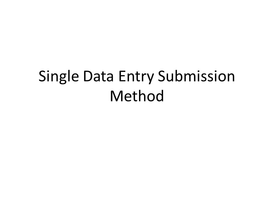 Single Data Entry Submission Method