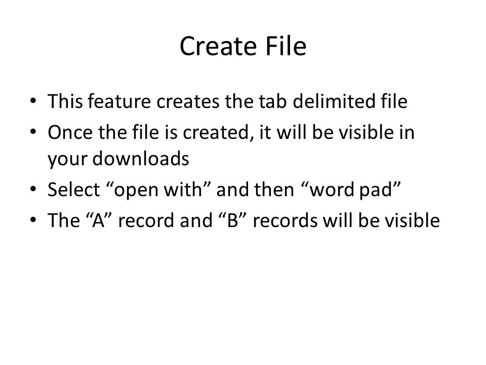 This feature creates the tab delimited file Once the file is created, it will be visible in your downloads Select open with and then word pad The A record and B records will be visible