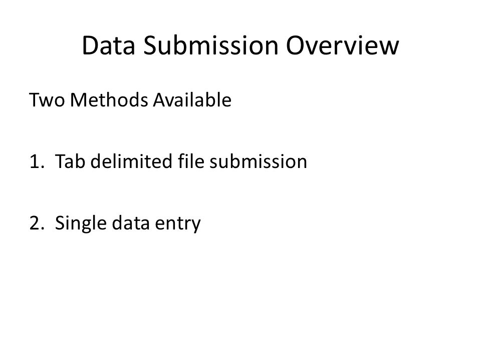 Data Submission Overview Two Methods Available 1. Tab delimited file submission 2.