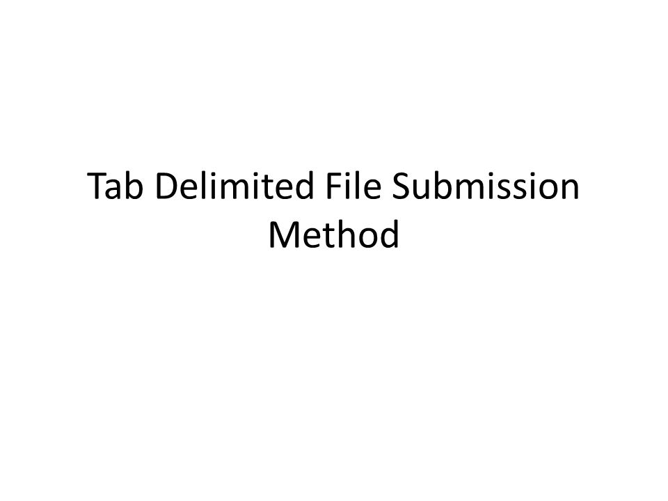 Tab Delimited File Submission Method