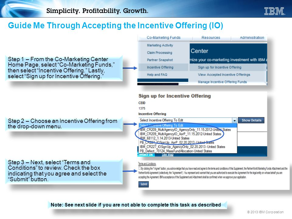 "© 2013 IBM Corporation Guide Me Through Accepting the Incentive Offering (IO) Step 1 – From the Co-Marketing Center Home Page, select ""Co-Marketing Fu"