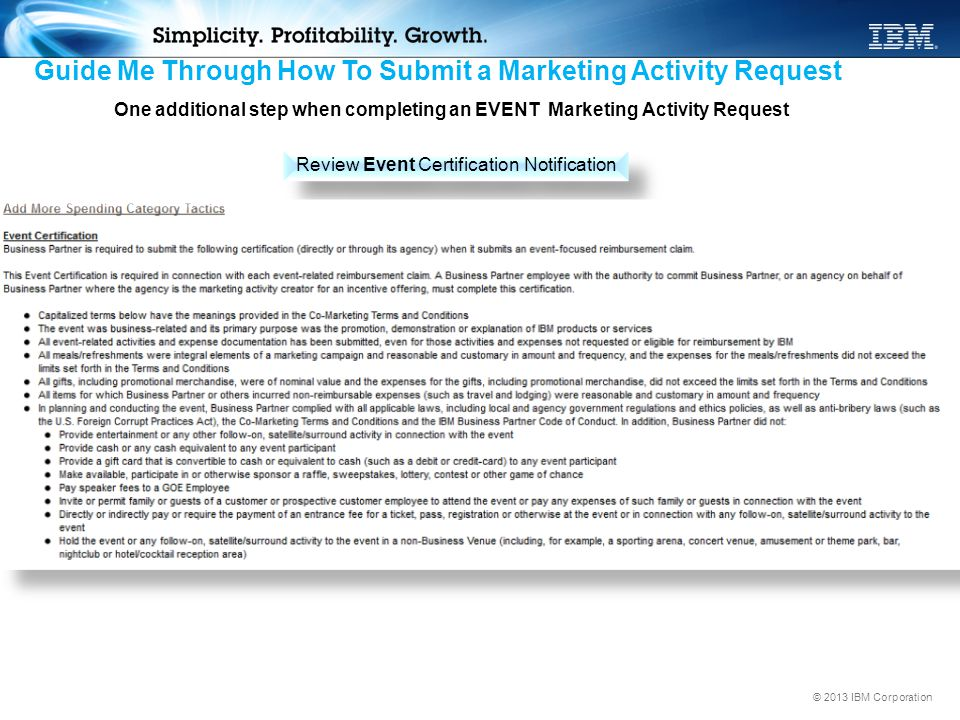 © 2013 IBM Corporation Guide Me Through How To Submit a Marketing Activity Request Review Event Certification Notification One additional step when co