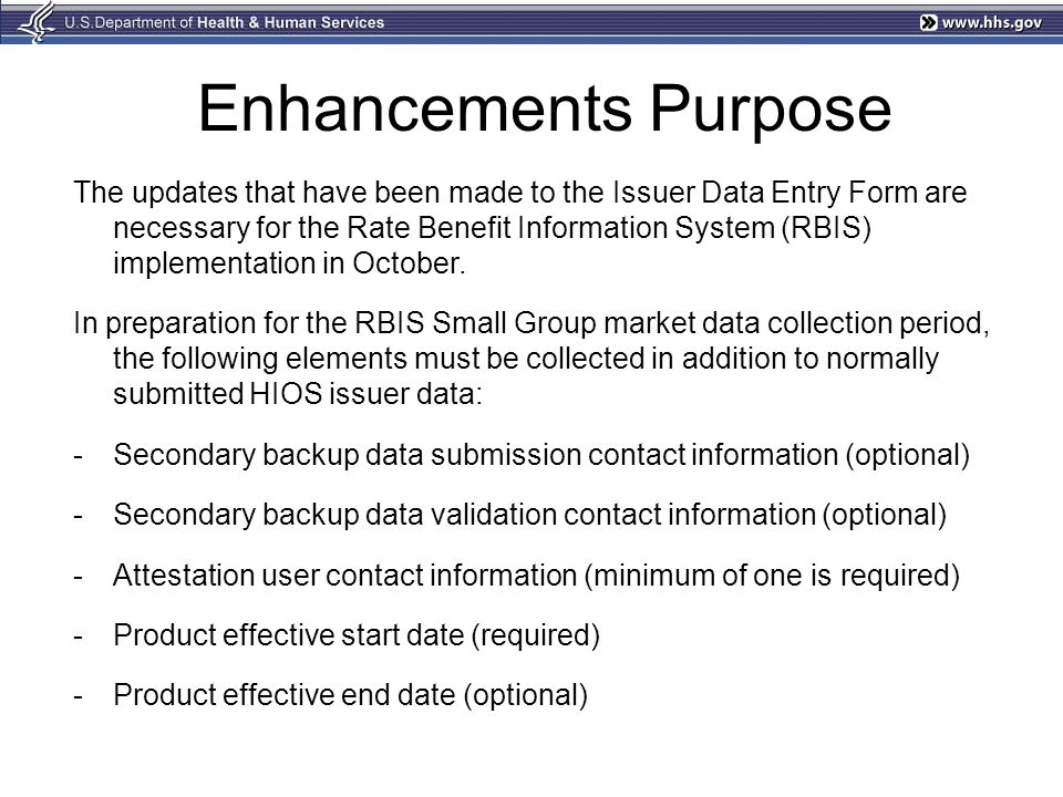 Enhancements Purpose The updates that have been made to the Issuer Data Entry Form are necessary for the Rate Benefit Information System (RBIS) implem