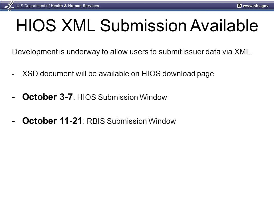 HIOS XML Submission Available Development is underway to allow users to submit issuer data via XML. -XSD document will be available on HIOS download p