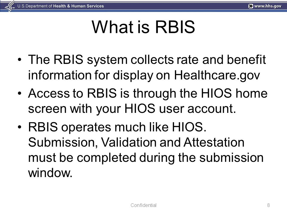 What is RBIS The RBIS system collects rate and benefit information for display on Healthcare.gov Access to RBIS is through the HIOS home screen with y