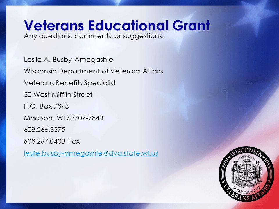 VeteransEducational Grant Veterans Educational Grant Any questions, comments, or suggestions: Leslie A.