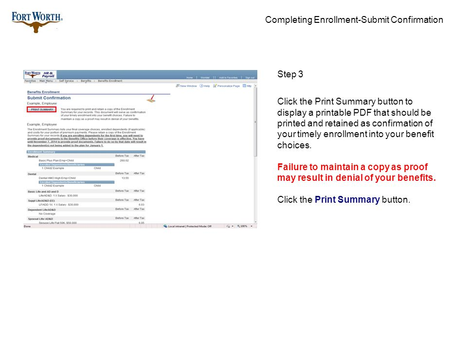 Completing Enrollment-Submit Confirmation Step 3 Click the Print Summary button to display a printable PDF that should be printed and retained as confirmation of your timely enrollment into your benefit choices.