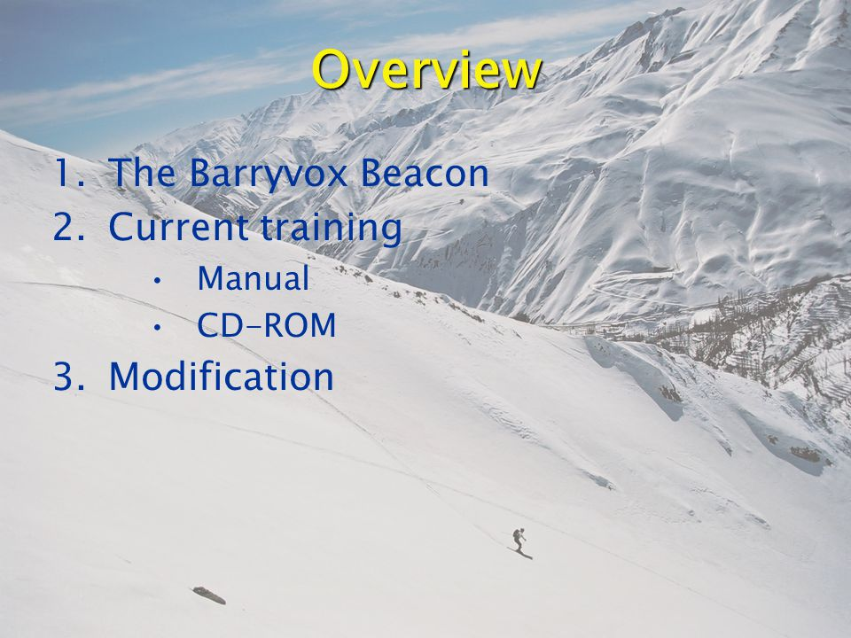 Overview 1.The Barryvox Beacon 2.Current training Manual CD-ROM 3.Modification
