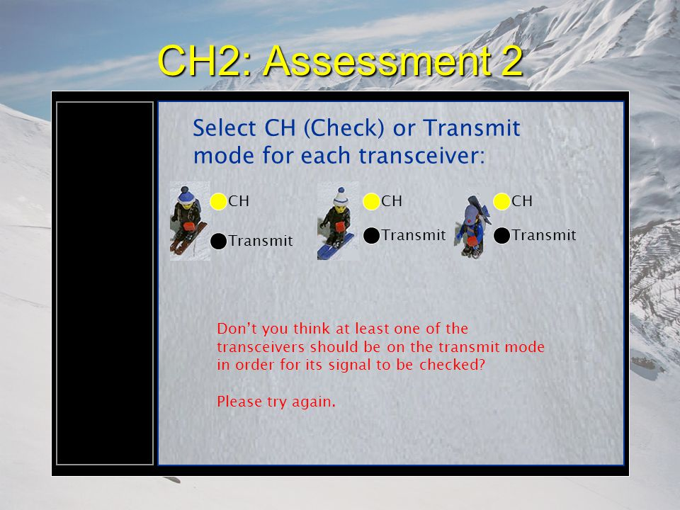 CH2: Assessment 2 Select CH (Check) or Transmit mode for each transceiver: CH Transmit Don't you think at least one of the transceivers should be on the transmit mode in order for its signal to be checked.