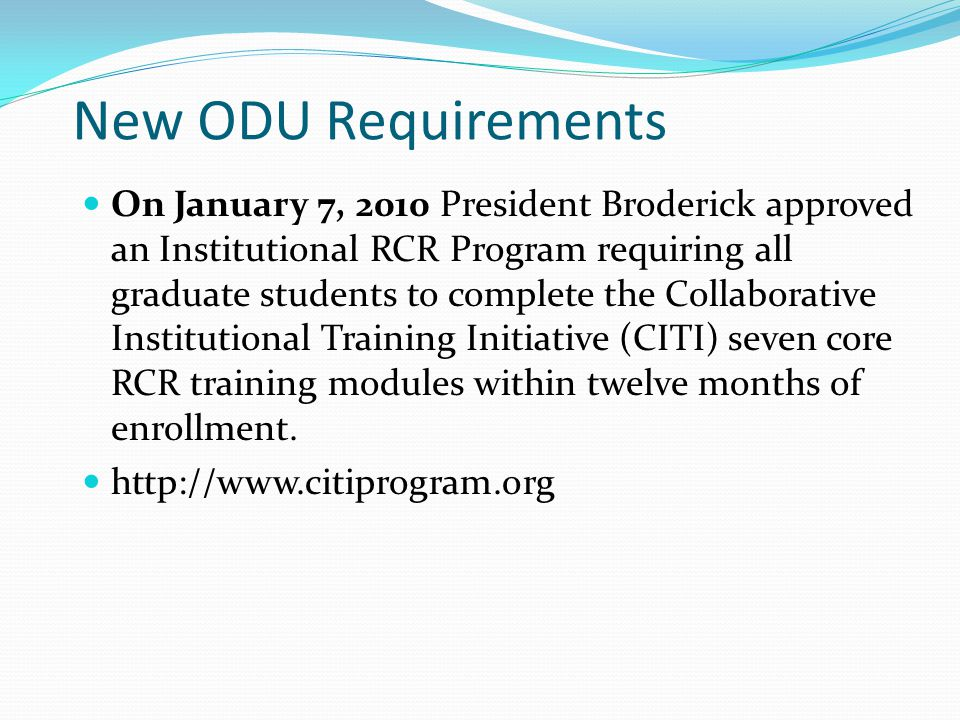 Tracking RCR Completion Grant requirement PIs are responsible for submitting documentation of completion to ODURF ODU graduate student requirement Tracking done via Registrar's Office Failure to complete requirement by the end of the student's first 12 months will result in a registration hold