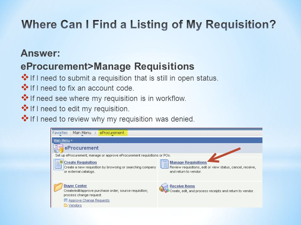 Answer: eProcurement>Manage Requisitions  If I need to submit a requisition that is still in open status.