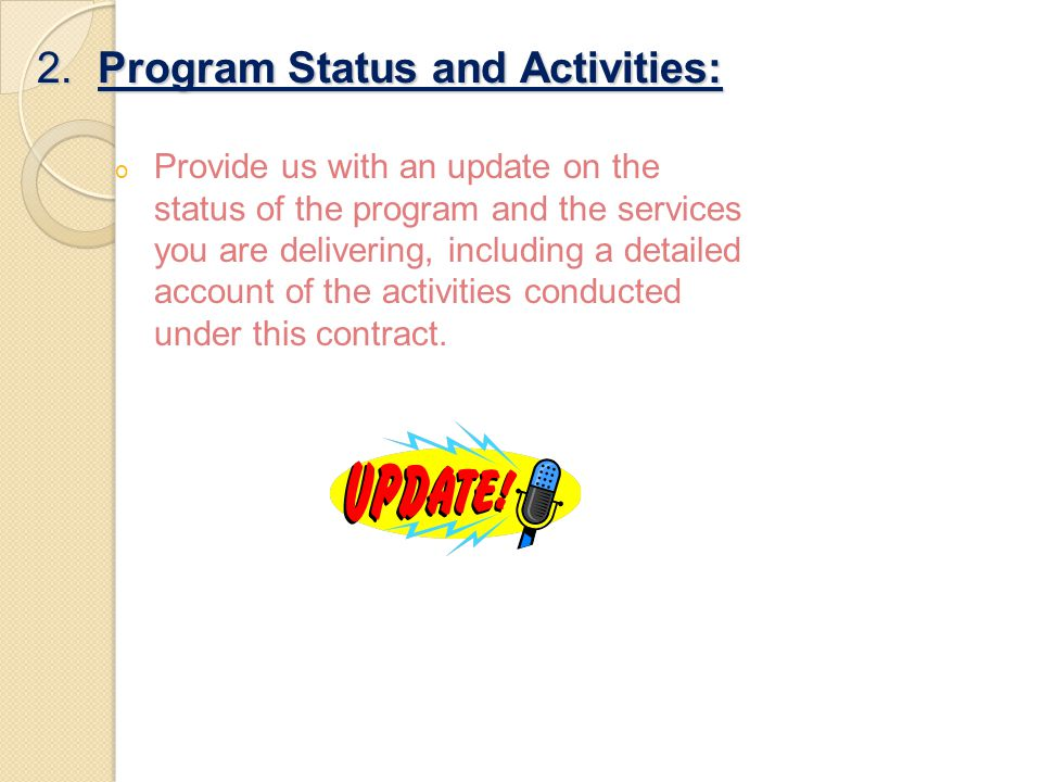 2. Program Status and Activities: o Provide us with an update on the status of the program and the services you are delivering, including a detailed a