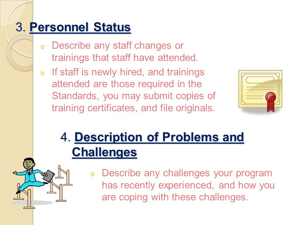 3. Personnel Status o Describe any staff changes or trainings that staff have attended. o If staff is newly hired, and trainings attended are those re
