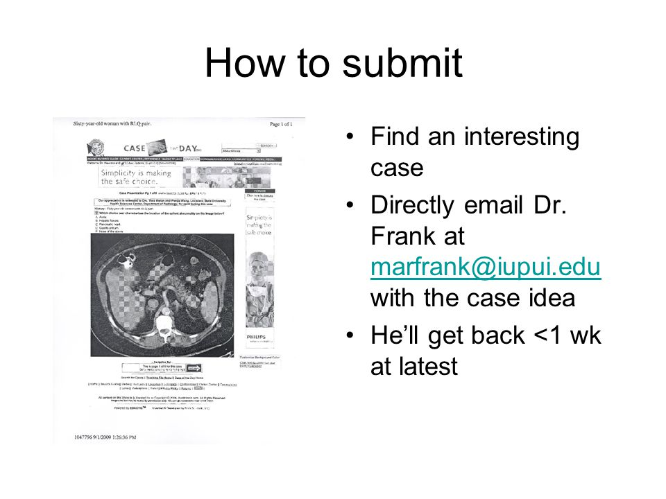 How to submit Find an interesting case Directly email Dr. Frank at marfrank@iupui.edu with the case idea marfrank@iupui.edu He'll get back <1 wk at la