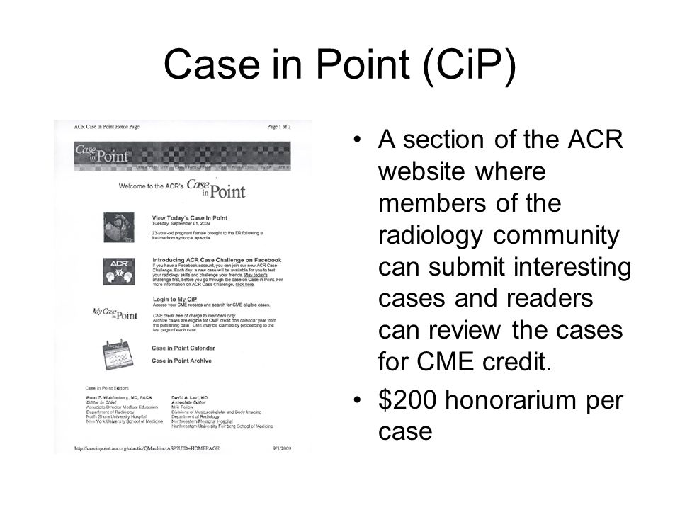 Case in Point (CiP) A section of the ACR website where members of the radiology community can submit interesting cases and readers can review the case