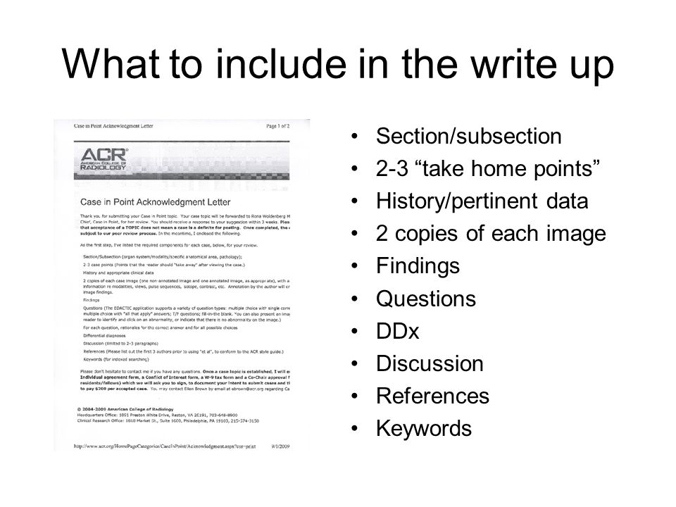 """What to include in the write up Section/subsection 2-3 """"take home points"""" History/pertinent data 2 copies of each image Findings Questions DDx Discuss"""
