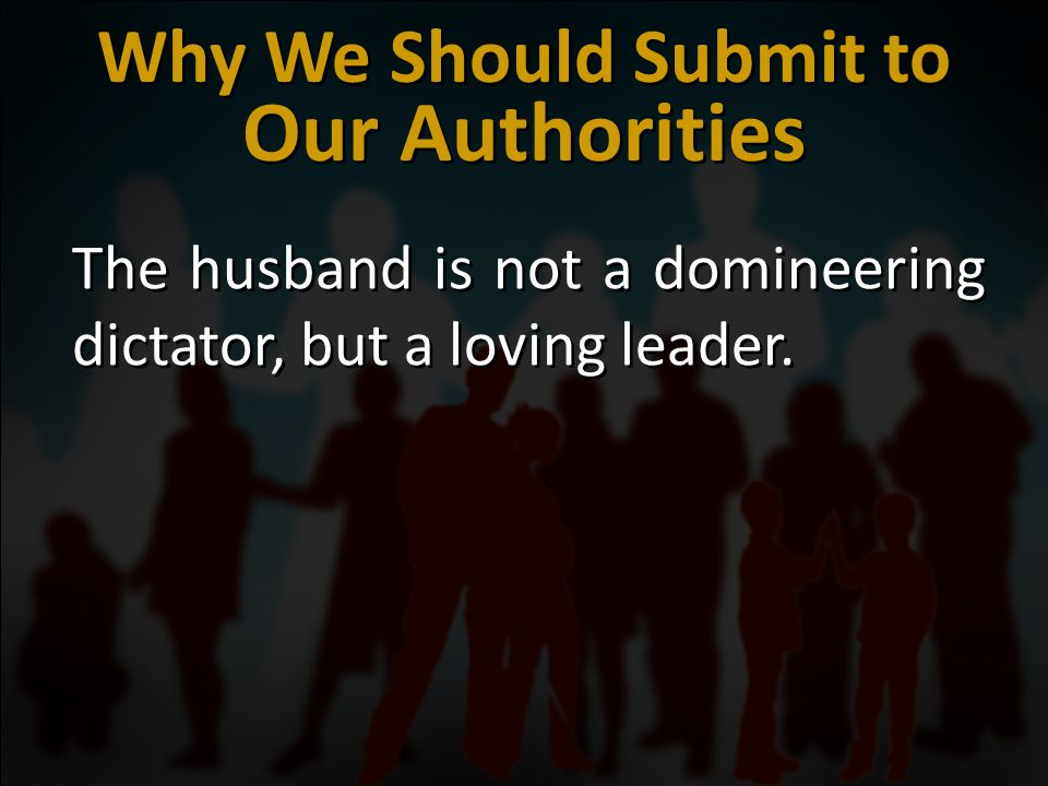 The husband is not a domineering dictator, but a loving leader.