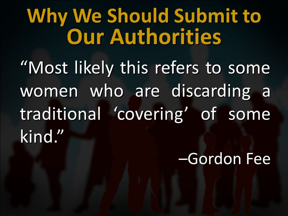 Most likely this refers to some women who are discarding a traditional 'covering' of some kind. –Gordon Fee Most likely this refers to some women who are discarding a traditional 'covering' of some kind. –Gordon Fee Why We Should Submit to Our Authorities