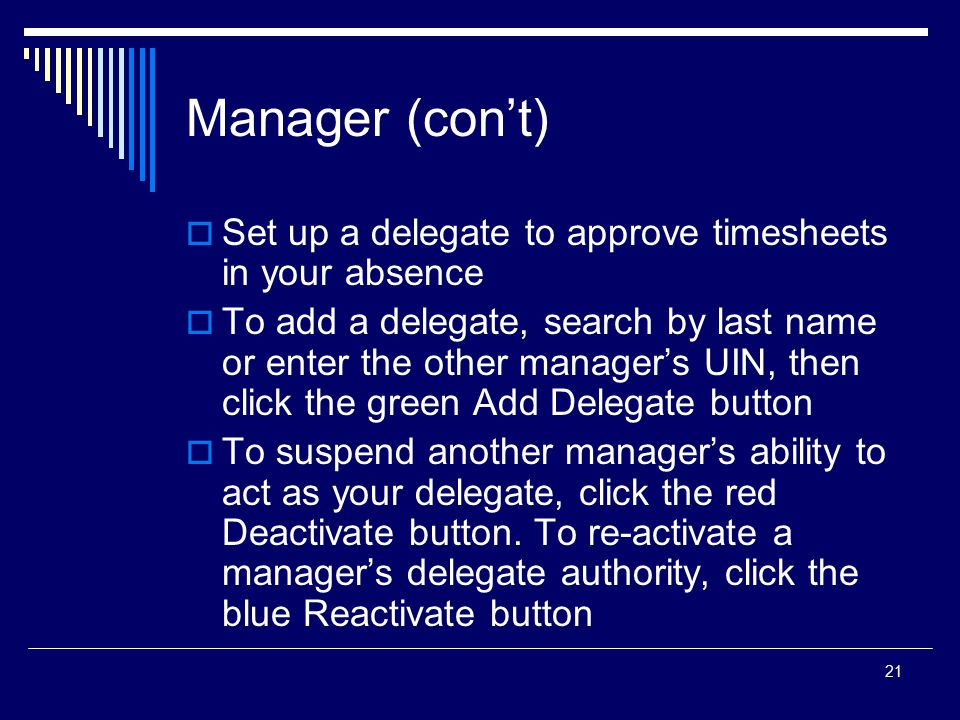 21 Manager (con't)  Set up a delegate to approve timesheets in your absence  To add a delegate, search by last name or enter the other manager's UIN
