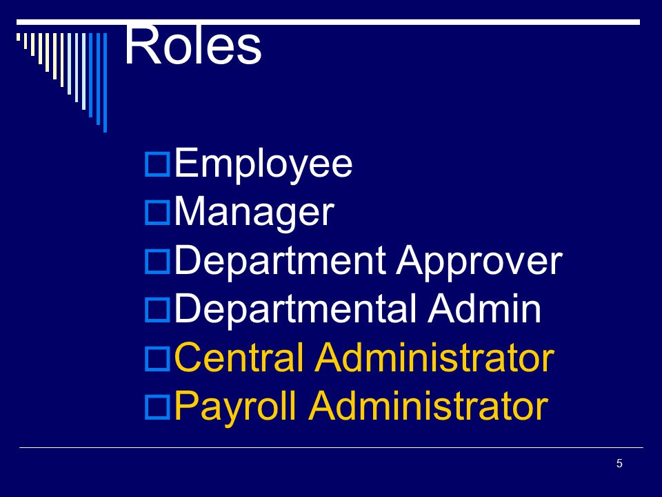 5 Roles  Employee  Manager  Department Approver  Departmental Admin  Central Administrator  Payroll Administrator