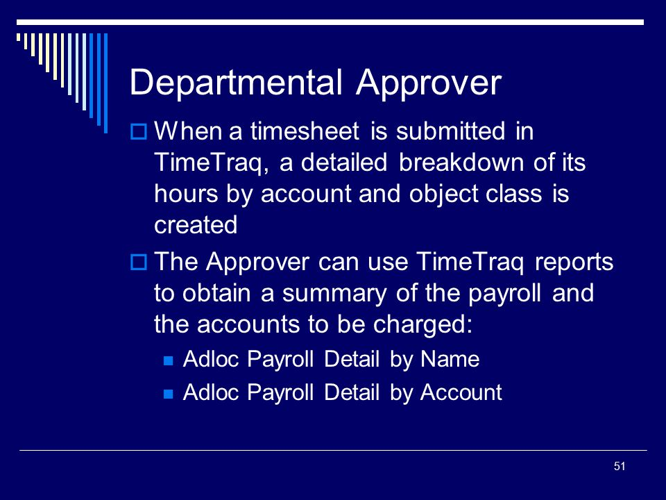 51 Departmental Approver  When a timesheet is submitted in TimeTraq, a detailed breakdown of its hours by account and object class is created  The A