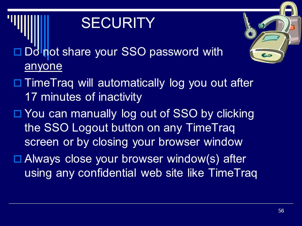 56 SECURITY  Do not share your SSO password with anyone  TimeTraq will automatically log you out after 17 minutes of inactivity  You can manually l