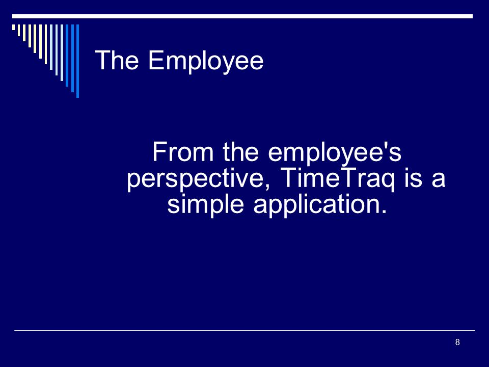 19 Manager  In TimeTraq, the manager s primary responsibilities are to: Ensure that their employees submit true and accurate Timesheets in a timely manner; and, Approve submitted Timesheets as quickly as possible.