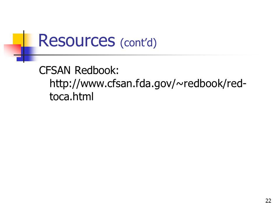 22 Resources (cont'd) CFSAN Redbook: http://www.cfsan.fda.gov/~redbook/red- toca.html